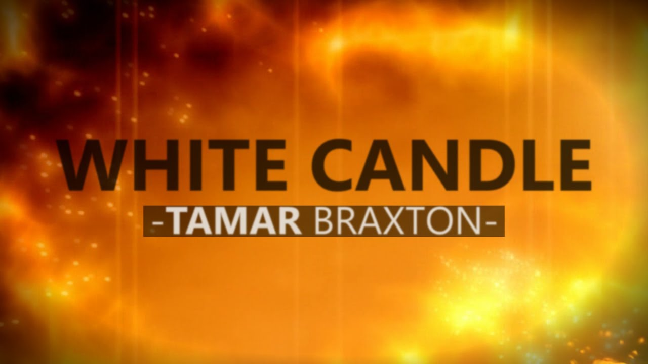 Tamar braxton white candle lyrics