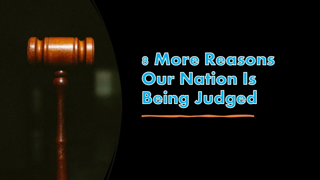 8 More Reasons Our Nation Is Being Judged