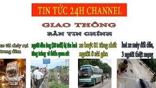 Tin Tức 24h Channel - Bản tin tổng hợp giao thông hôm nay ngày 24/7/2017