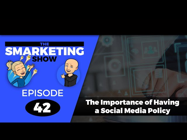 The Importance of Having a Social Media Policy - EP 42 -THE SMARKETING SHOW
