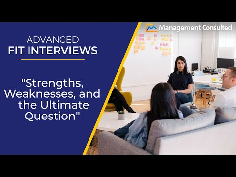 Advanced Fit Interviews: Strengths, Weaknesses, and the Ultimate Question (Video 4 of 4)