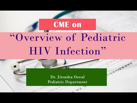 """CME on """"Overview of Pediatric HIV Infection """" Dr. Jitendra Oswal Pediatric Department."""
