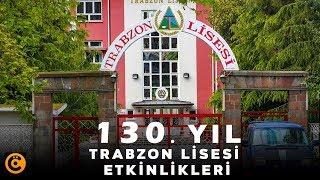 """130. Yıl """"Trabzon Lisesi"""" Etkinlikleri"""