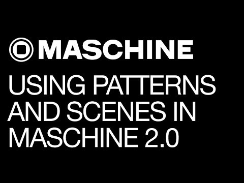 Maschine 2.0 - Using Patterns and Scenes - How to Tutorial