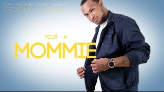 Seckond Chaynce - Your A Mommie @ComeHardEntertainment