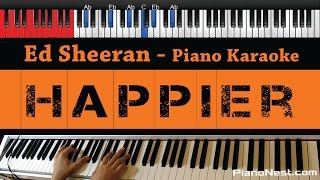 Ed Sheeran - Happier - HIGHER Key (Piano Karaoke / Sing Along)