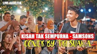 KISAH TAK SEMPURNA -  SAMSONS (LIRIK) LIVE AKUSTIK COVER BY TRI SUAKA -  PENDOPO LAWAS