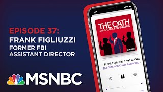 Chuck Rosenberg Podcast With Frank Figliuzzi | The Oath - Ep 37 | MSNBC