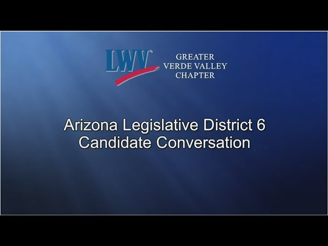LWV  Greater Verde Valley Chapter - Candidate Conversations AZ LD6