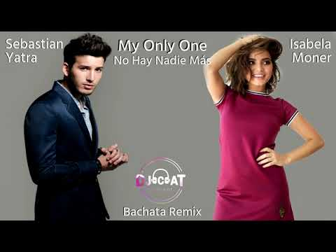 Sebastian Yatra & Isabela Moner - My Only One No Hay Nadie Más Bachata Remix DJ Cat