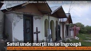 Satul Din Gorj Unde Morții Nu Se îngroapă. Când E Vară, Peste Tot Satul Domneşte Un Miros Cumplit