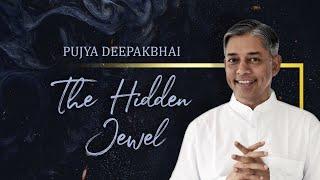 Pujya Deepakbhai - The Hidden Jewel
