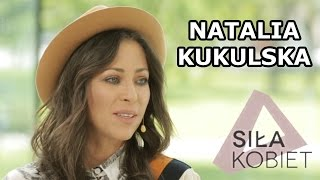 Natalia Kukulska: Zewsząd słyszę, że moja muzyka jest za ambitna | Siła Kobiet III odc. 3