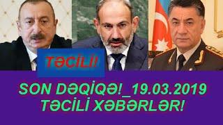 SON DƏQİQƏ!_19.03.2019 - TƏCİLİ XƏBƏRLƏR!