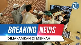 Jenazah KH Maimoen Zubaer Dimakamkan di Mekkah
