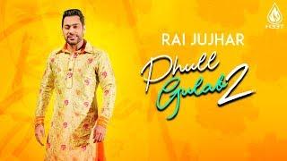 Phull Gulab 2 Rai Jujhar Free MP3 Song Download 320 Kbps