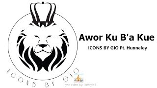 ICONS BY GIO - Awor Ku Ba Kue Ft. Hunneley (lyrics)