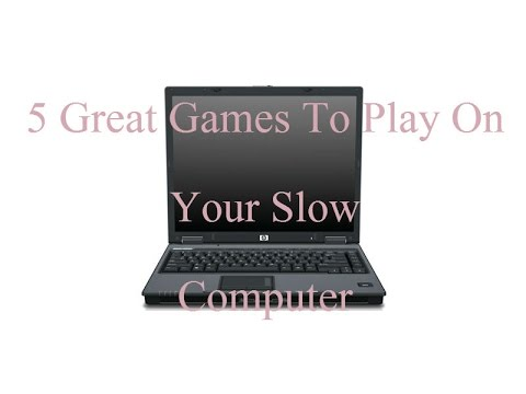 5 Great Games To Play On Your Slow Computer