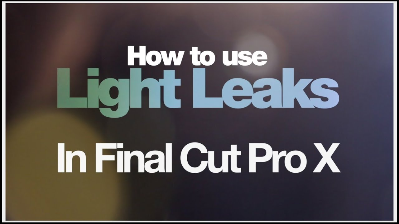 How to use light leaks in Final Cut Pro X! Plus FREE download
