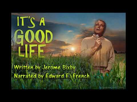 It's a Good Life written by Jerome Bixby, narrated by Edward E. French