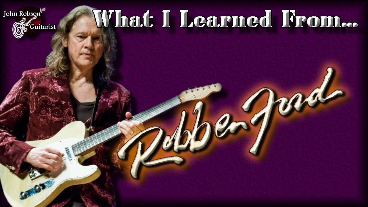 What I Learned From Robben Ford Youtube