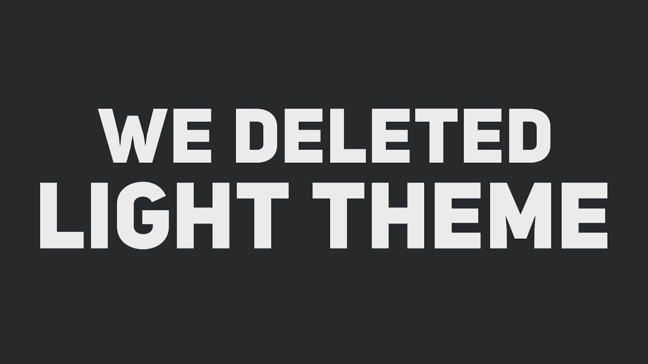 we deleted light theme