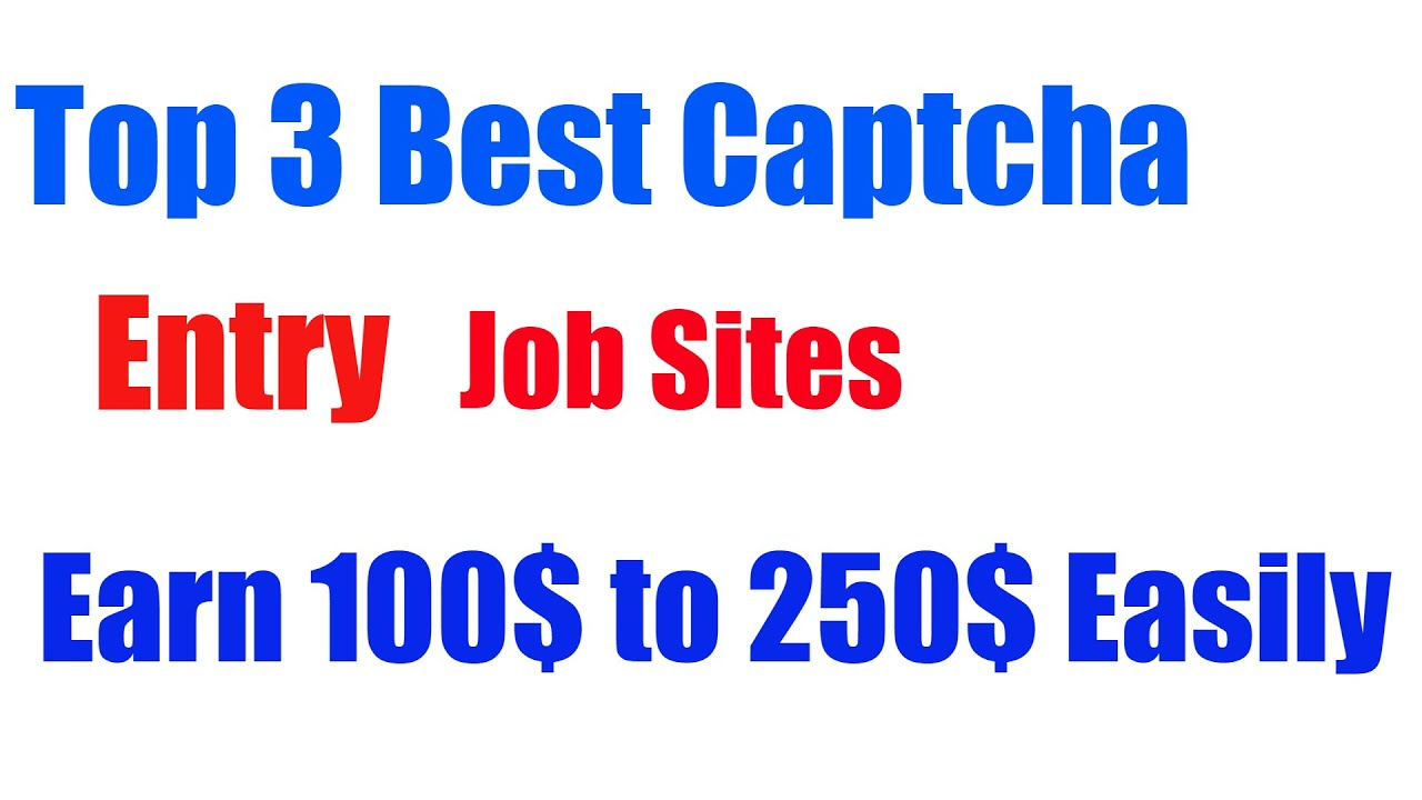 top best captcha entry work jobs sites eran money from home top 3 best captcha entry work jobs sites eran money from home