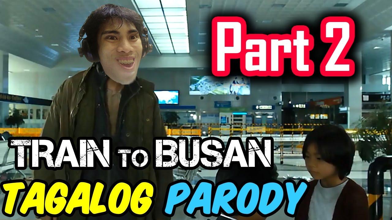 Train To Busan Parody Part 2 Tagalog Filipino Dub Gloco Youtube