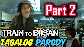 Train To Busan Parody | PART 2 (Tagalog / Filipino Dub) - GLOCO