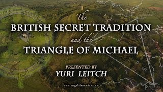 Yuri Leitch | The British Secret Tradition and the Triangle of Michael | Megalithomania