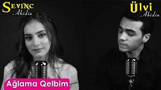 Sevinc Abidin - Ağlama Qelbim / 2020 (Cover) (ft. Ülvi Abidin)