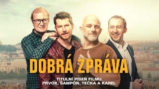 Vojtěch Dyk, Dan Bárta, Matěj Ruppert & Vladimir 518 - Dobrá zpráva (Prvok, Šampón, Tečka a Karel)
