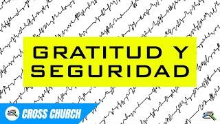 Gratitud y Seguridad // Cross Church RGV // Leonardo Gutierrez