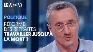 RÉFORME DES RETRAITES : TRAVAILLER JUSQU'À LA MORT ?