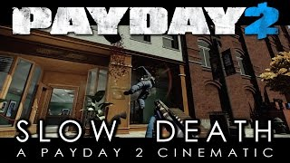 Payday 2: Slow Death [Payday 2 Cinematic - Super Slow Motion]