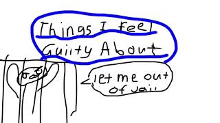Things I Feel Guilty About Part 1