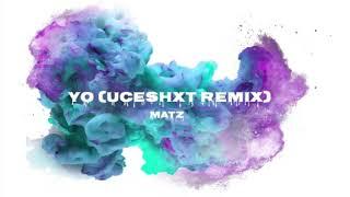 YO (UCESHXT REMIX) // MATZ