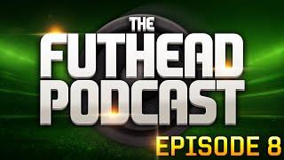 The Futhead Podcast - Episode 8