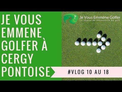 Vlog Golf Cergy : Je vous emmène golfer du 10 au 18 sur le parcours de golf de Cergy-Pontoise