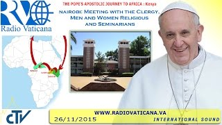 Pope Francis in Kenya: Meeting with the Clergy - 2015.11.26
