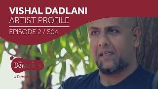 Vishal Dadlani - Artist Profile [Ep2 S04] | The Dewarists