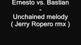 Ernesto vs. Bastian - Unchained melody ( Jerry Ropero rmx )