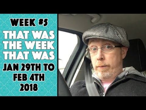 VLOG - That Was The Week That Was Jan 29th to Feb 4th 2018