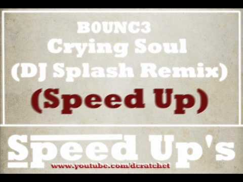 B0UNC3 - Crying Soul (DJ Splash Remix - Speed Up)