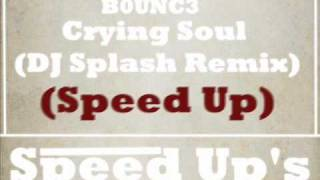 B0UNC3 - Crying Soul (DJ Splash Remix - Speed Up)