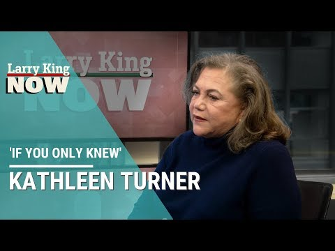If You Only Knew: Kathleen Turner