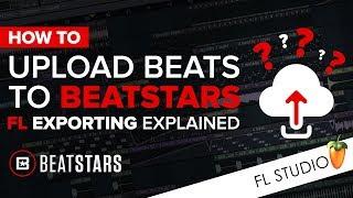 How To Upload Beats To BeatStars  - FL Exporting Explained