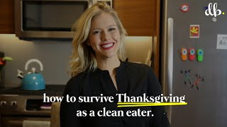 How To Survive Thanksgiving As A Clean Eater.