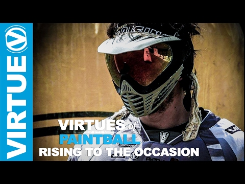 Paintball Made My Life Better - Rising to the Occasion - the Virtues of Paintball E6