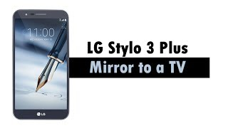 LG Stylo 3 Plus - How to Mirror Your Screen to a TV